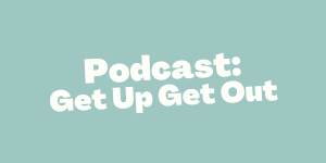 Podcast: Get Up Get Out